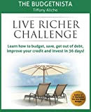 img - for Live Richer Challenge: Learn how to budget, save, get out of debt, improve your credit and invest in 36 days book / textbook / text book