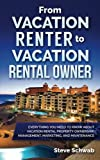 From Vacation Renter to Vacation Rental Owner: Everything You Need to Know about Vacation Rental Property Ownership, Management, Marketing, and Maintenance