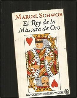 El rey de la máscara de oro: Marcel Schwob: 9788402068170: Amazon.com: Books