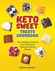 Keto Sweet Treats Cookbook: Easy Ketogenic Desserts, Low Carb Snacks, Treats & Fat Bomb Recipes (best keto dessert recipes)