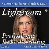 Lightroom Professional Portrait Editing (MPSQE * Master Pro Secrets Quick & Easy Book 1)