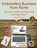 2: Embroidery Business from Home: Business Model and Digitizing Training Course (Embroidery Business from Home by Martin Barnes) (Volume 2)