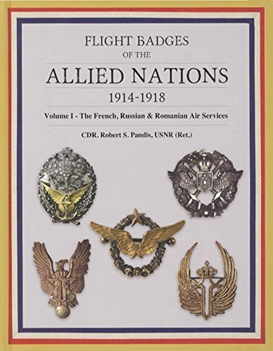 Flight Badges of the Allied Nations 1914-1918 Volume 1: The French, Russian & Romanian Air Services by Robert S. Pandis -