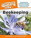 The Complete Idiot's Guide to Beekeeping: Everything the Budding Beekeeper Needs for a Healthy, Productive Hive