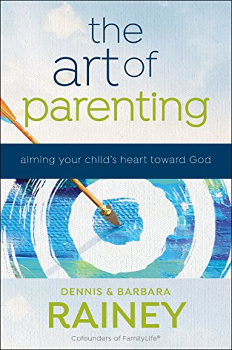 The Art of Parenting: Aiming Your Child's Heart toward God ()