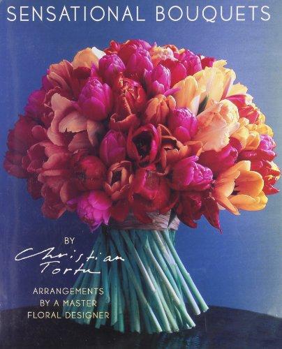 Sensational Bouquets by Christian Tortu: Arrangements by a Master Floral Designer by Harry N. Abrams