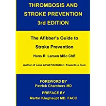 Thrombosis and Stroke Prevention 3rd. Edition: The Afibber's Guide to Stroke Prevention