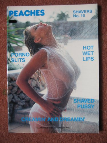 PEACHES SHAVERS NUMBER 16 MAGAZINE,CREAMIN & DREAMIN SHAVED PUSSY,PORNO SLITS