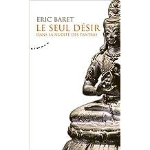 Le seul désir - Dans la nudité des tantras (French Edition)