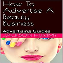 How to Advertise a Beauty Business: Advertising Guides Audiobook by Jackson Hummy Narrated by Kevin Rineer