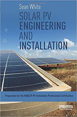 Solar Pv Engineering And Installation Preparation For The Nabcep Pv Installation Professional Certification White Sean 9780415713337 Amazon Com Books