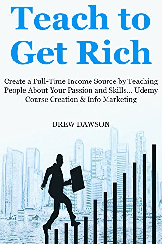 TEACH TO GET RICH: Create a Full-Time Income Source by Teaching People About Your Passion and Skills… Udemy Course Creation & Info Marketing Bundle