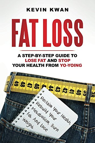Book cover from Fat Loss: A Step-by-Step Guide To Lose Fat And Stop Your Health From Yo-Yoing: Reclaim Your Health, Rebuild Your Metabolism, Burn Fat and Lose Weight (Lean Healthy Body Series) by Kevin Kwan