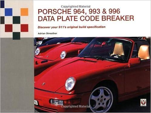 Porsche 964, 993 and 996 Data Plate Code Breaker: Discover Your 911s Original Build Specification: Amazon.es: Adrian Streather: Libros en idiomas ...