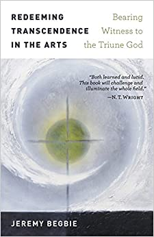 Redeeming Transcendence in the Arts: Bearing Witness to the Triune God