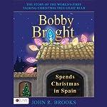 Bobby Bright Spends Christmas in Spain: Bobby Bright, Book 3 | John R. Brooks
