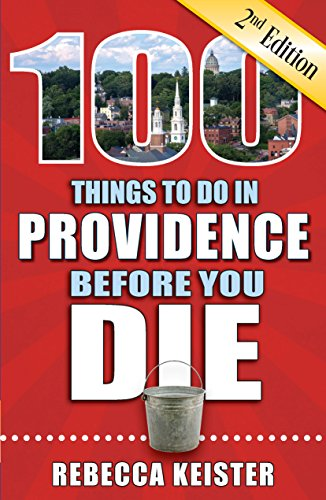 100 Things to Do in Providence Before You Die, 2nd Edition (100 Things to Do Before You ()