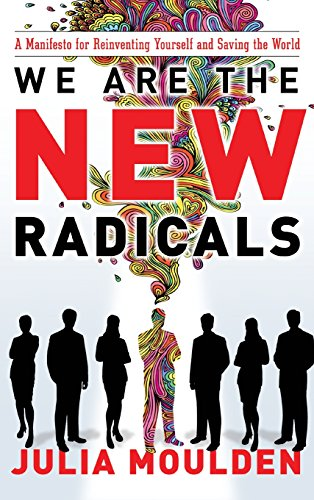 we-are-the-new-radicals-a-manifesto-for-reinventing-yourself-and-saving-the-world