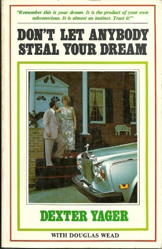 Don't Let Anybody Steal Your Dream by Dexter Yager Published by Bridge Logos Pub (1978) Paperback