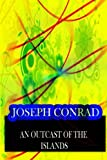 An Outcast of the Islands, Joseph Conrad, 1478143320