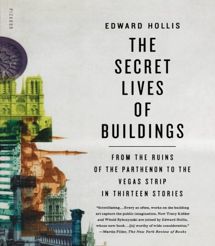 (The Secret Lives of Buildings: From the Ruins of the Parthenon to the Vegas Strip in Thirteen Stories)