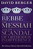 The Rebbe, the Messiah, and the Scandal of Orthodox Indifference: With a New Introduction (Littman Library of Jewish Civilization)