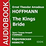 The King's Bride [Russian Edition] | Ernst Theodor Amadeus Hoffmann