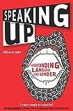 "Allyson Jule, ""Speaking Up: Understanding Language and Gender"" (Multilingual Matters, 2018)"