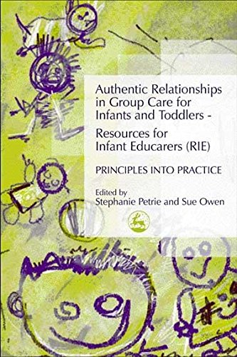 Authentic Relationships in Group Care for Infants and Toddlers  Resources for Infant Educarers (RIE) Principles into Practice