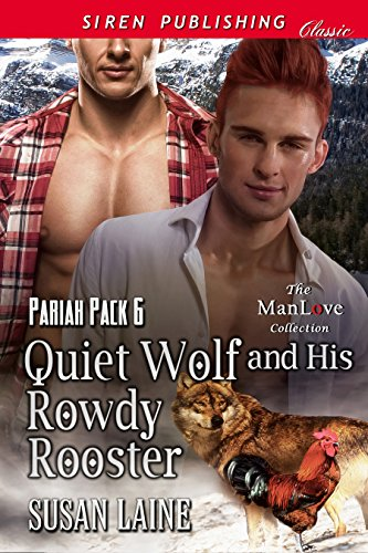 (Quiet Wolf and His Rowdy Rooster [Pariah Pack  6] (Siren Publishing Classic ManLove))