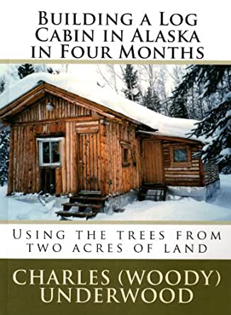 Building A Log Cabin In Alaska In Four Months Using The