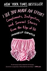 By Annabelle Gurwitch - I See You Made an Effort: Compliments, Indignities, and Survival (Reprint) (2015-03-11) [Paperback] Paperback
