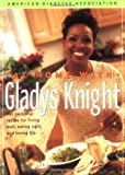 At Home With Gladys Knight : Her Personal Recipe for Living Well, Eating Right, and Loving Life