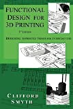 Functional Design for 3D Printing: Designing 3d printed things for everyday use - 3rd edition