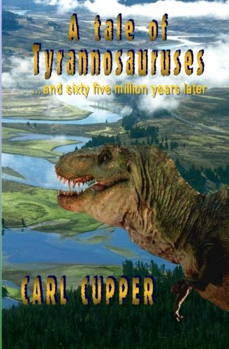 Book: A tale of Tyrannosauruses ...and sixty five million years later by Carl Cupper