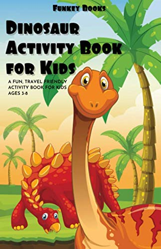 - Dinosaur Activity Book For Kids: A fun travel friendly activity book for kids ages 3-8 (Includes coloring, maze puzzles and more...)