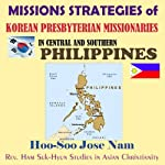 Missions Strategies of Korean Presbyterian Missionaries in Central and Southern Philippines | Hoo-Soo Jose Nam