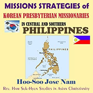 Missions Strategies of Korean Presbyterian Missionaries in Central and Southern Philippines Audiobook