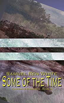 Some of the Time (Edward & Marianne Book 2) by [White, Samuel Ben]