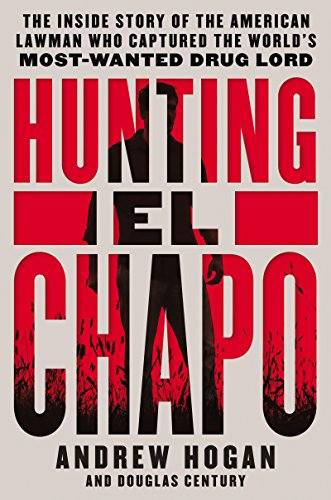 Hunting El Chapo: The Inside Story of the American Lawman Who Captured the World's Most-Wanted Drug Lord cover
