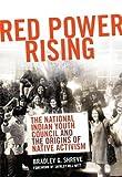 Red Power Rising, Bradley G. Shreve, 0806143657