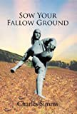 Sow Your Fallow Ground, Charles Simms, 1426996705