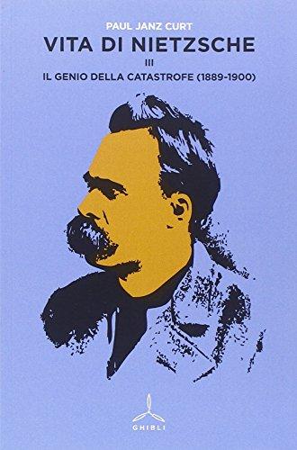 Vita di Nietzsche vol. 3 - Il genio della catastrofe (1889-1900)