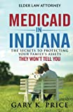 Medicaid in Indiana: The Secrets to Protecting Your Family's Assets THEY WON'T TELL YOU