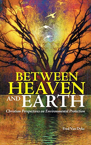 Between Heaven and Earth: Christian Perspectives on Environmental Protection (St Thomas Aquinas On Politics And Ethics)