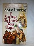 I Came to Love You Late, Joyce Landorf Heatherley, 0800784111