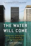img - for The Water Will Come: Rising Seas, Sinking Cities, and the Remaking of the Civilized World book / textbook / text book