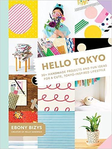Hello Tokyo: 30+ Handmade Projects And Fun Ideas For A Cute, Tokyo Inspired  Lifestyle: Ebony Bizys, Boco: 9781419723957: Amazon.com: Books