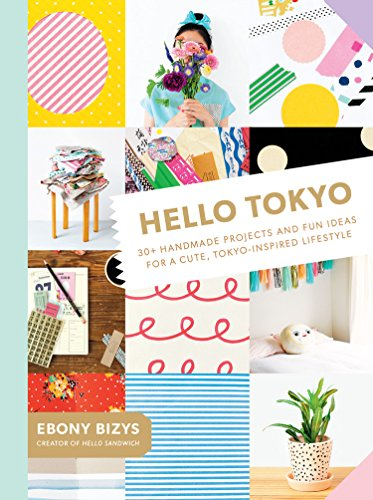 Hello Tokyo: 30+ Handmade Projects and Fun Ideas for a Cute, Tokyo-Inspired Lifestyle (Handmade Craft Ideas)