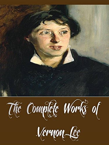 The Complete Works of Vernon Lee (10 Complete Works of Vernon Lee Including A Phantom Lover, Belcaro, Euphorion, Hauntings, Hortus Vitae, Laurus Nobilis, The Beautiful, And More)